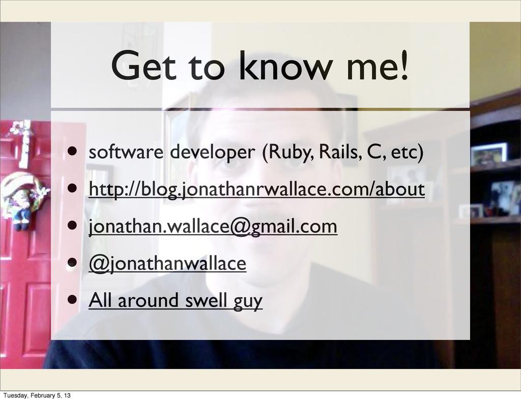 Get to know me! • software developer (Ruby, Rai...