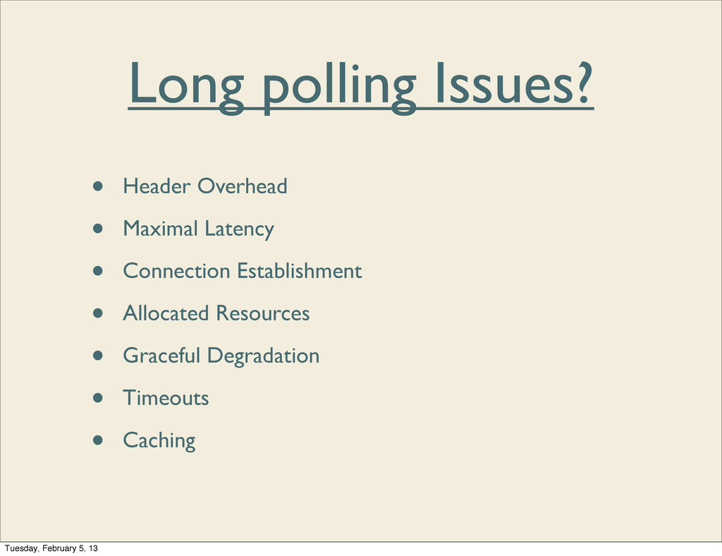 Long polling Issues? • Header Overhead • Maxima...