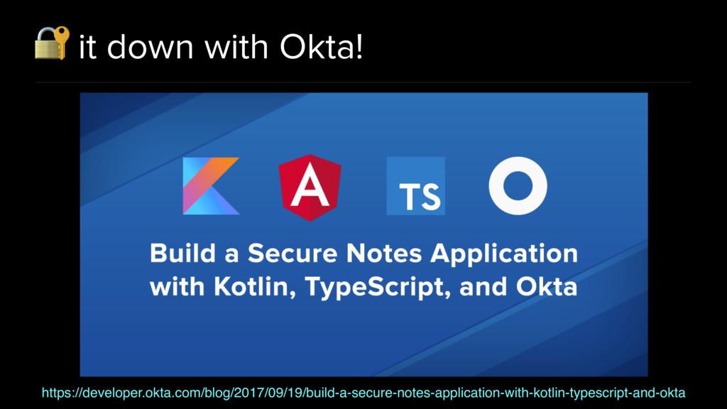 it down with Okta! https://developer.okta.com/...
