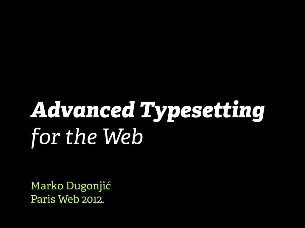 Advanced Typesetting for the Web Marko Dugonjić...