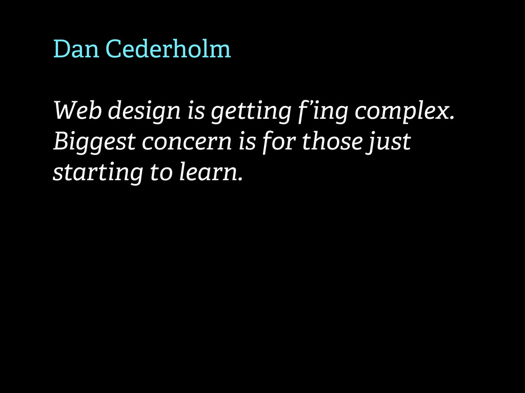Dan Cederholm Web design is getting f'ing compl...