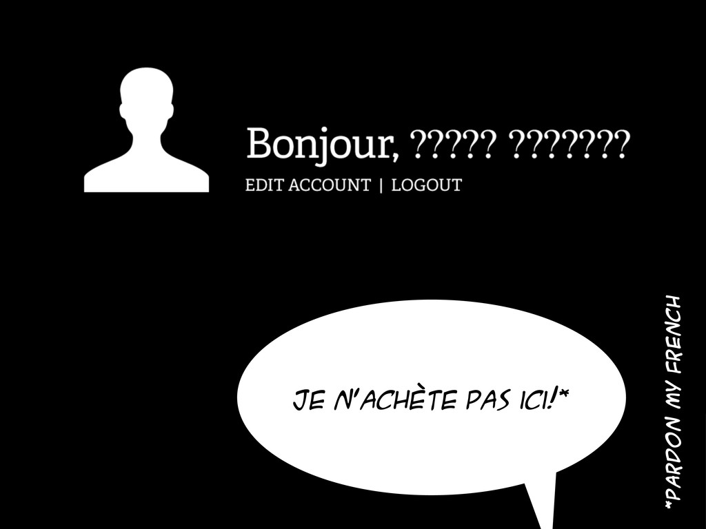 Je n'achète pas ici!* *pardon my french