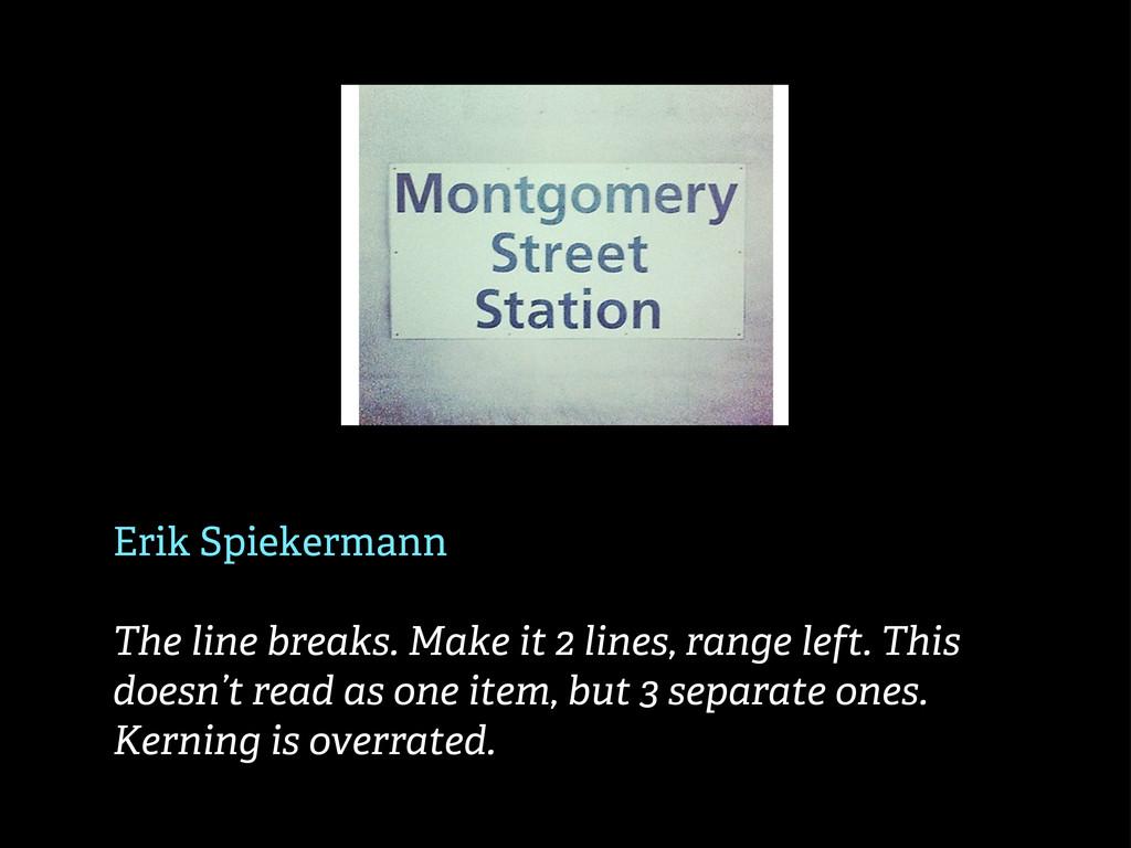 Erik Spiekermann The line breaks. Make it 2 lin...