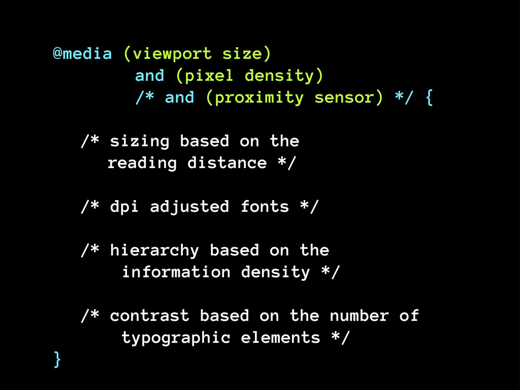 @media (viewport size) and (pixel density) /* a...