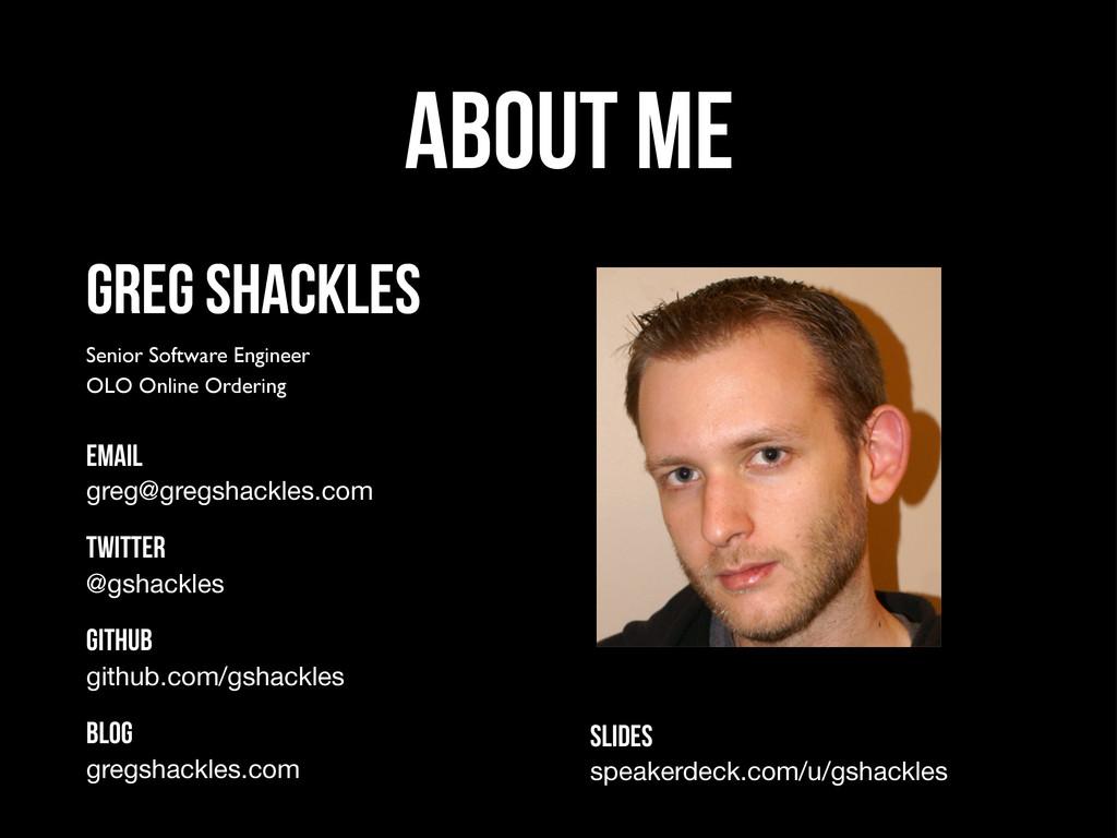About Me Greg Shackles Senior Software Engineer...