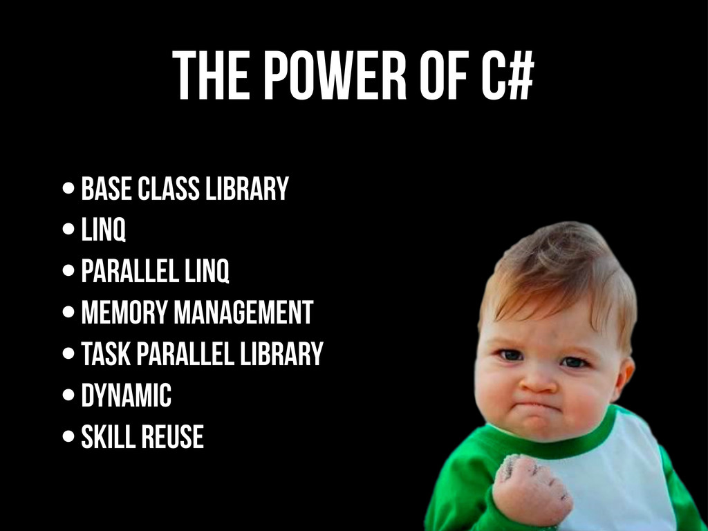 The Power of C# •Base Class Library •LINQ •Para...