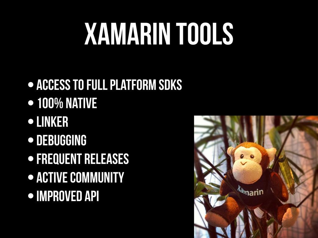 xamarin Tools •Access to full platform SDKs •10...