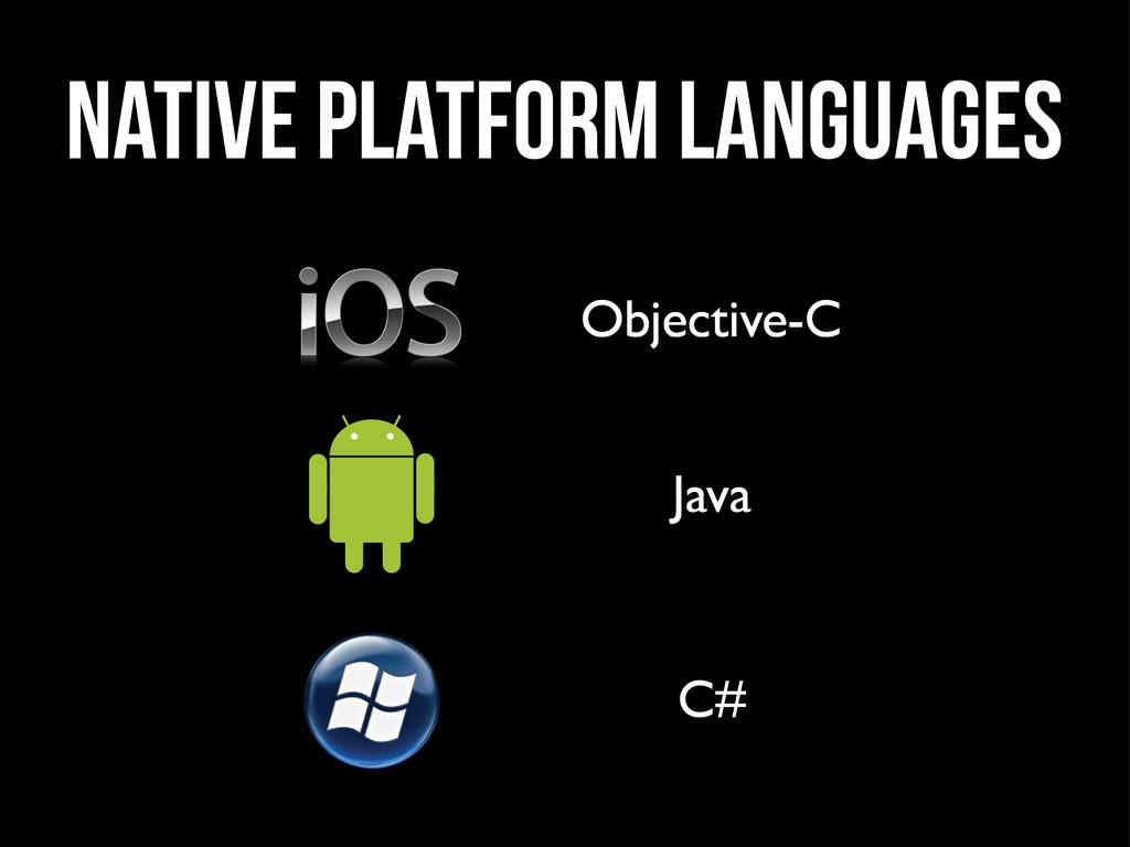 native platform Languages Objective-C Java C#
