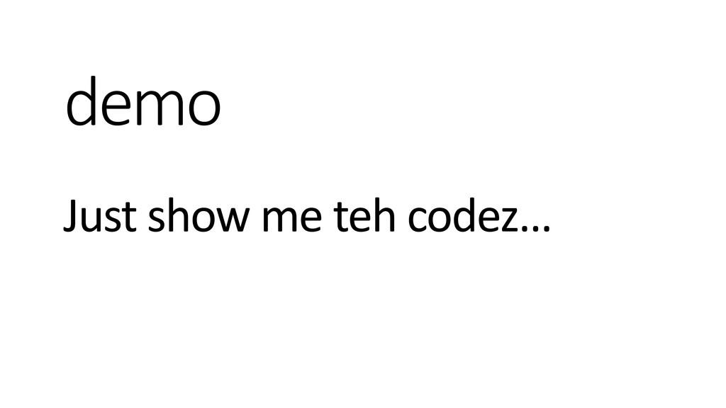 demo Just show me teh codez…