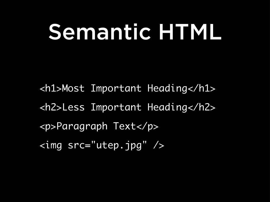 Semantic HTML <h1>Most Important Heading</h1> <...