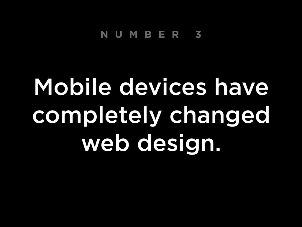 N U M B E R 3 Mobile devices have completely ch...