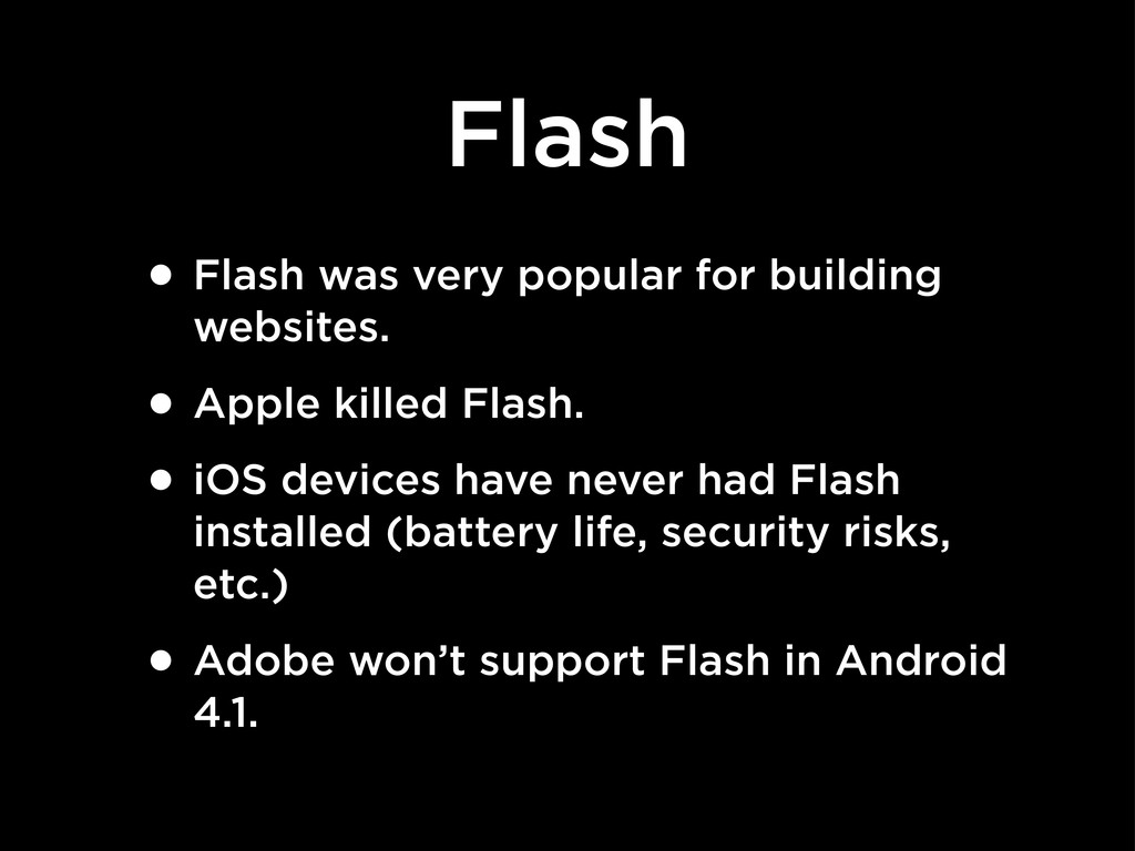 Flash • Flash was very popular for building web...