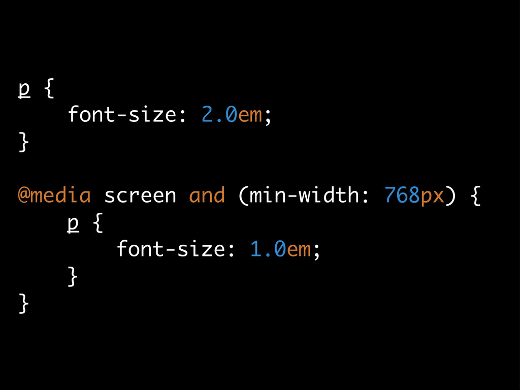 p { font-size: 2.0em; } @media screen and (min-...