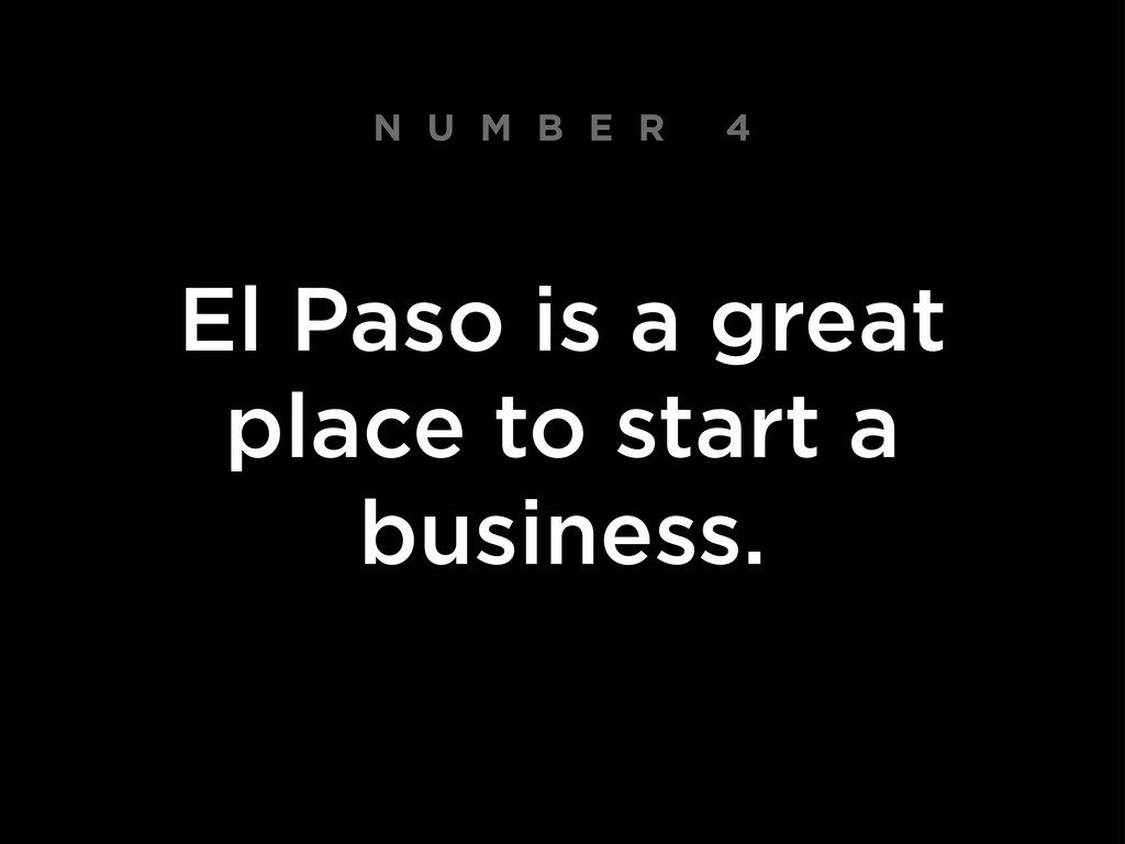 N U M B E R 4 El Paso is a great place to start...