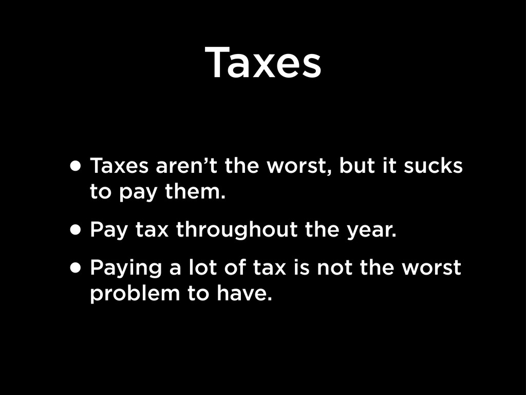 Taxes •Taxes aren't the worst, but it sucks to ...
