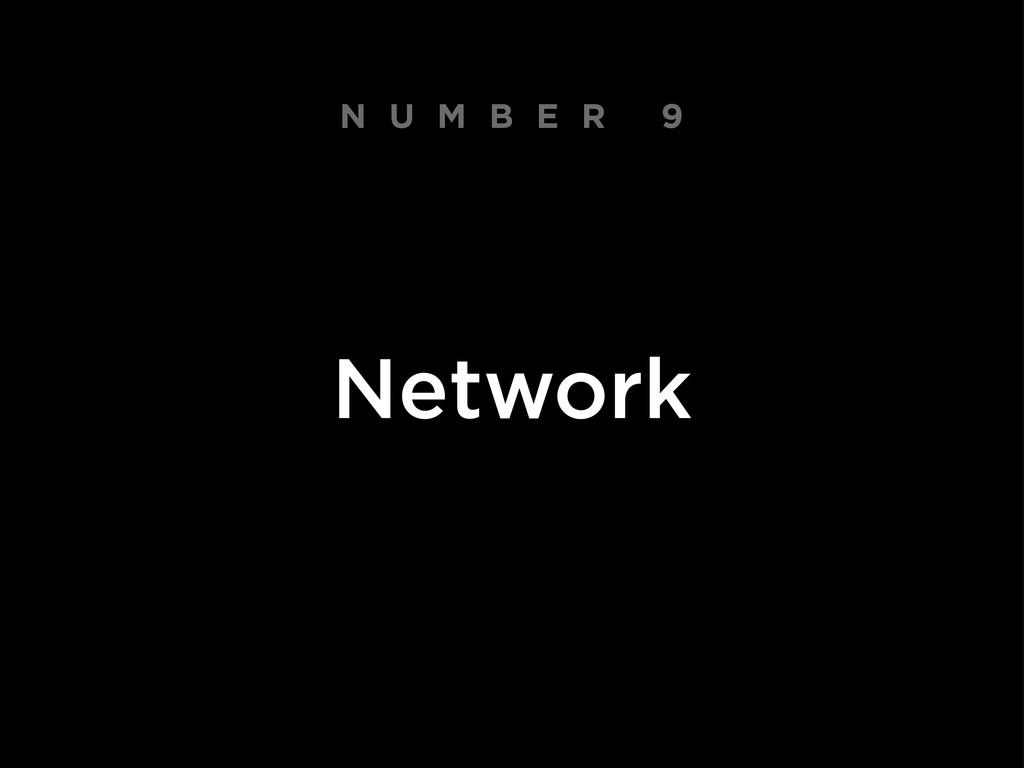 N U M B E R 9 Network