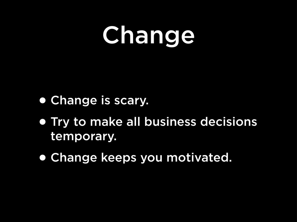 Change •Change is scary. •Try to make all busin...