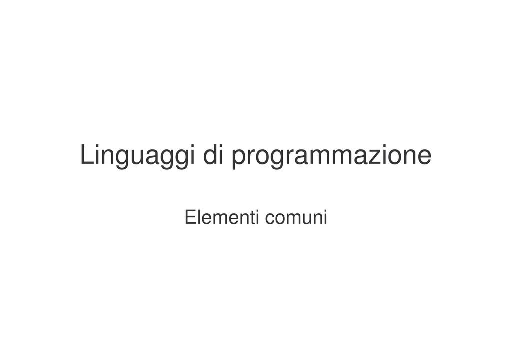 Linguaggi di programmazione Elementi comuni