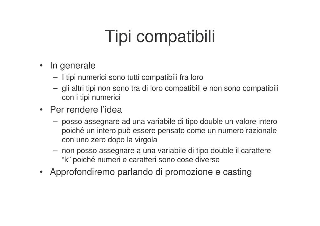 Tipi compatibili • In generale – I tipi numeric...
