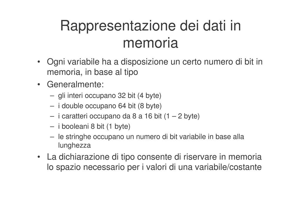Rappresentazione dei dati in memoria • Ogni var...