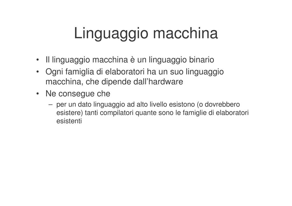 Linguaggio macchina • Il linguaggio macchina è ...