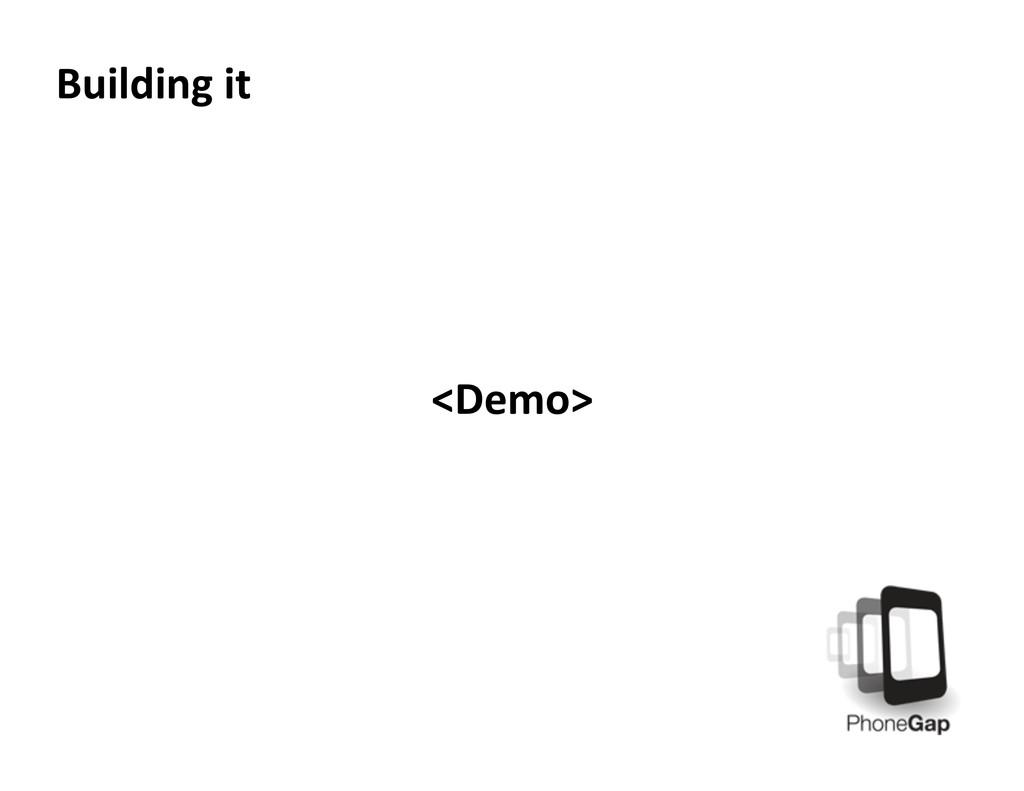 Building it  <Demo>