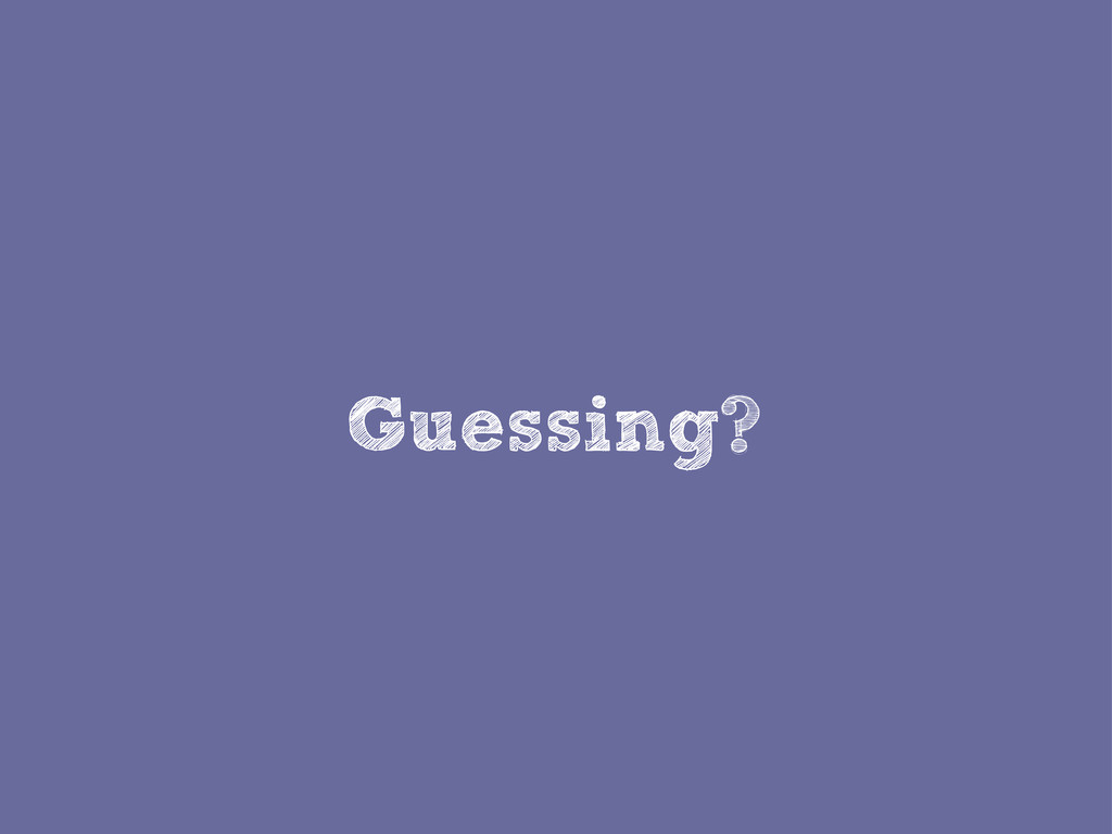 Guessing?