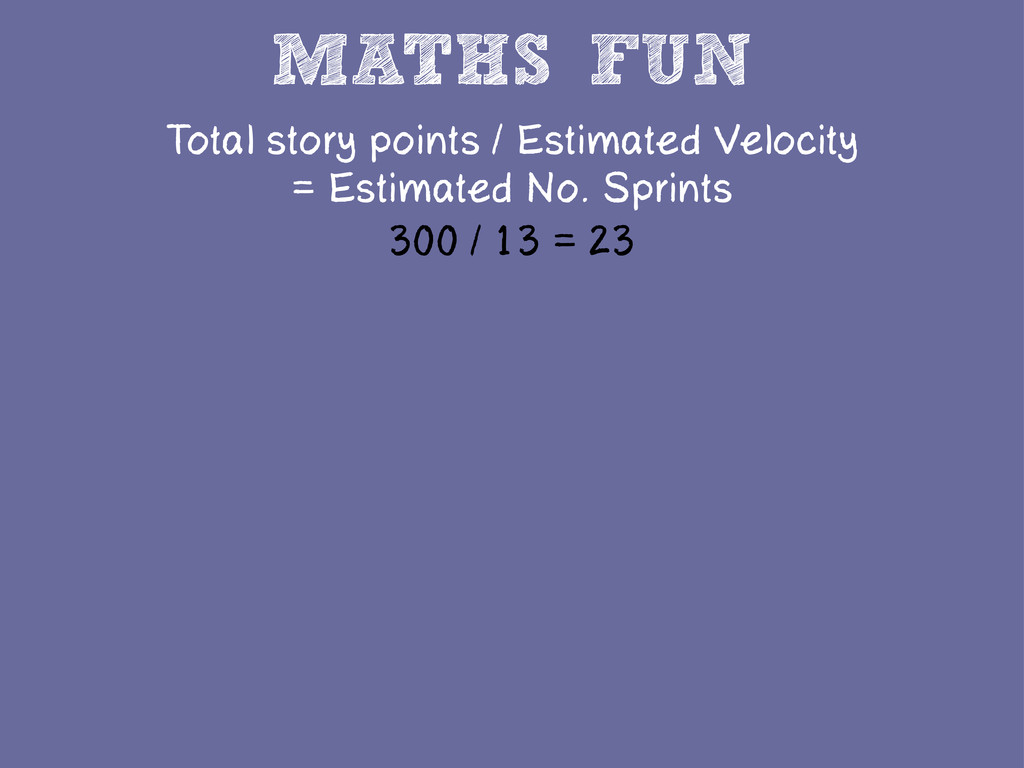 MATHS FUN Total story points / Estimated Veloci...