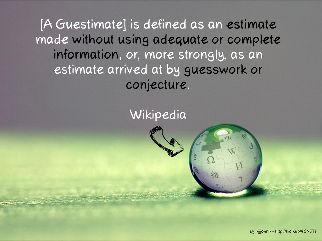 Wikipedia [A Guestimate] is defined as an estim...
