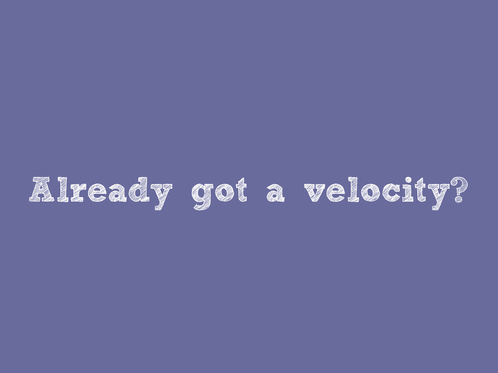 Already got a velocity?