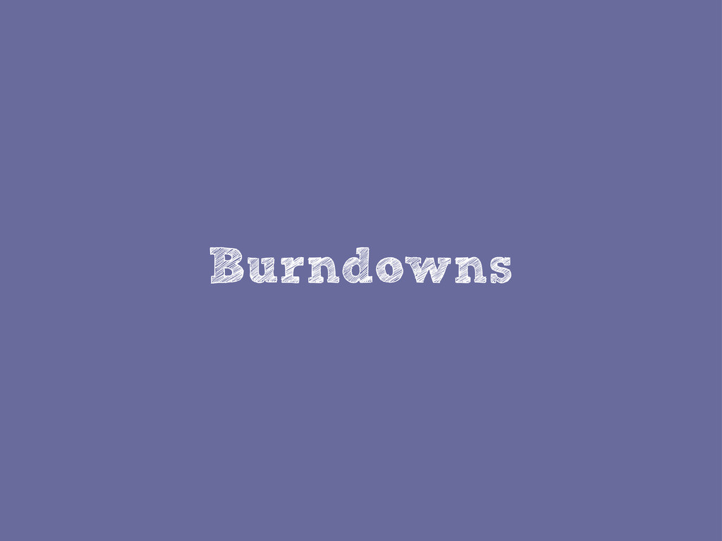 Burndowns
