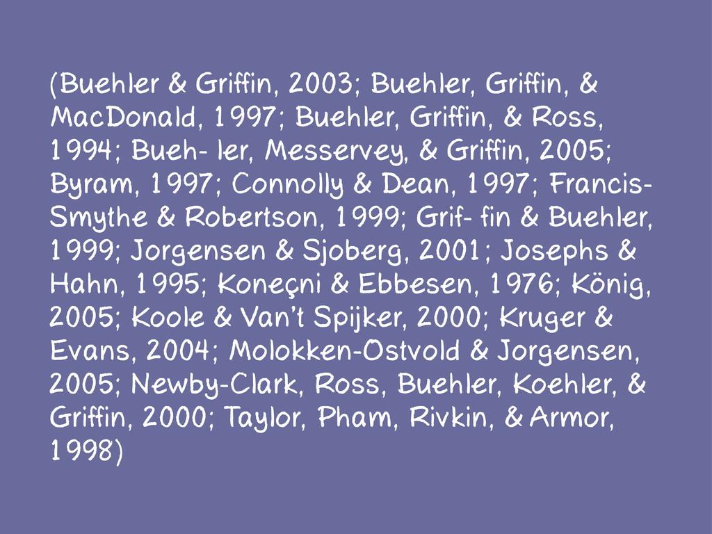 (Buehler & Griffin, 2003; Buehler, Griffin, & M...