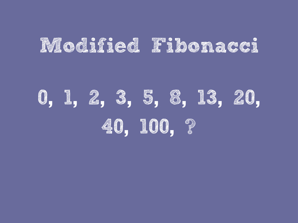 Modified Fibonacci 0, 1, 2, 3, 5, 8, 13, 20, 40...