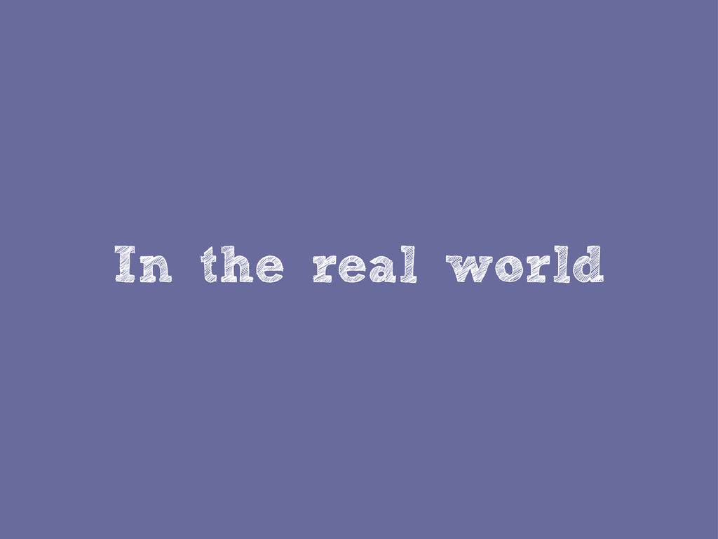In the real world
