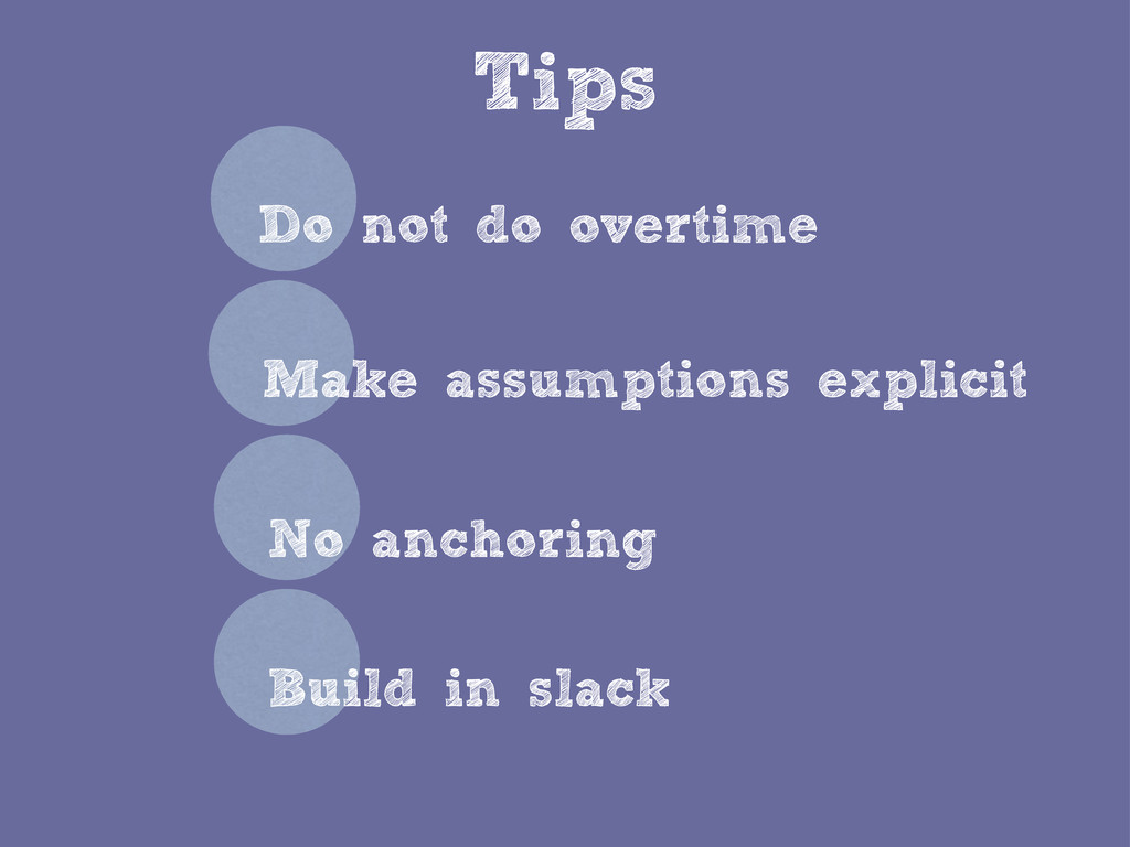 Tips Do not do overtime No anchoring Make assum...