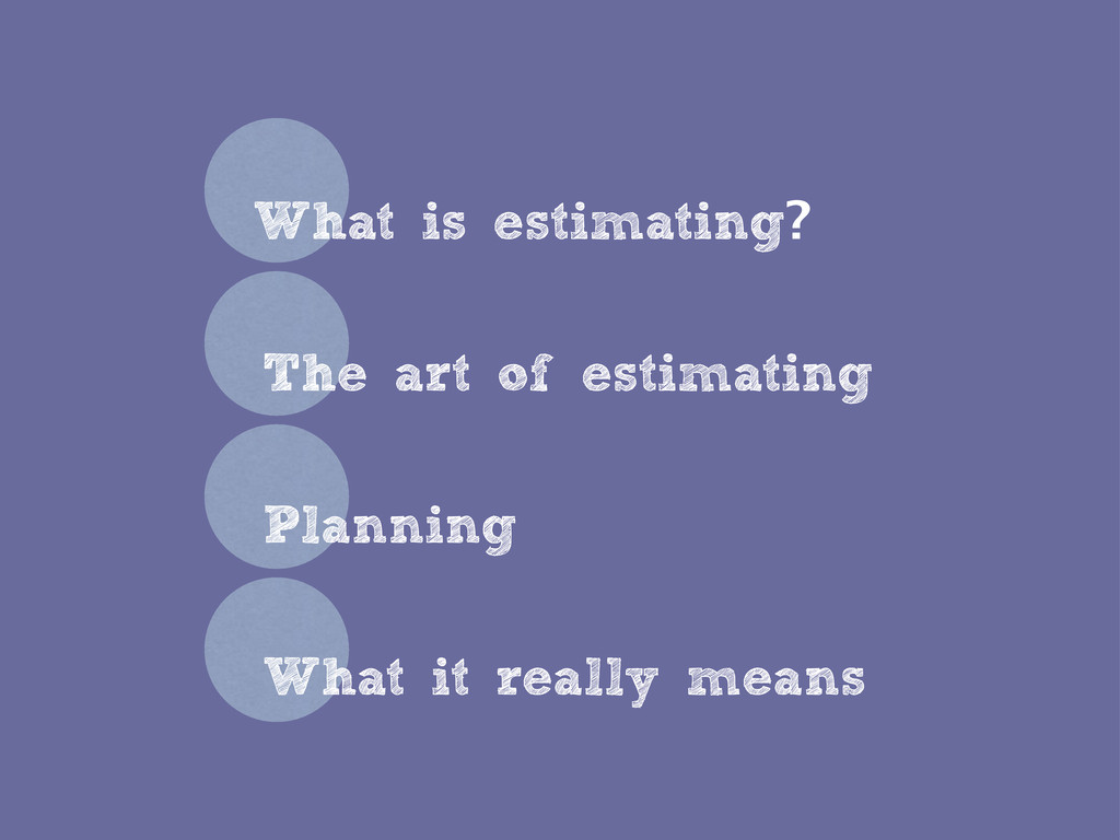 What is estimating? The art of estimating Plann...