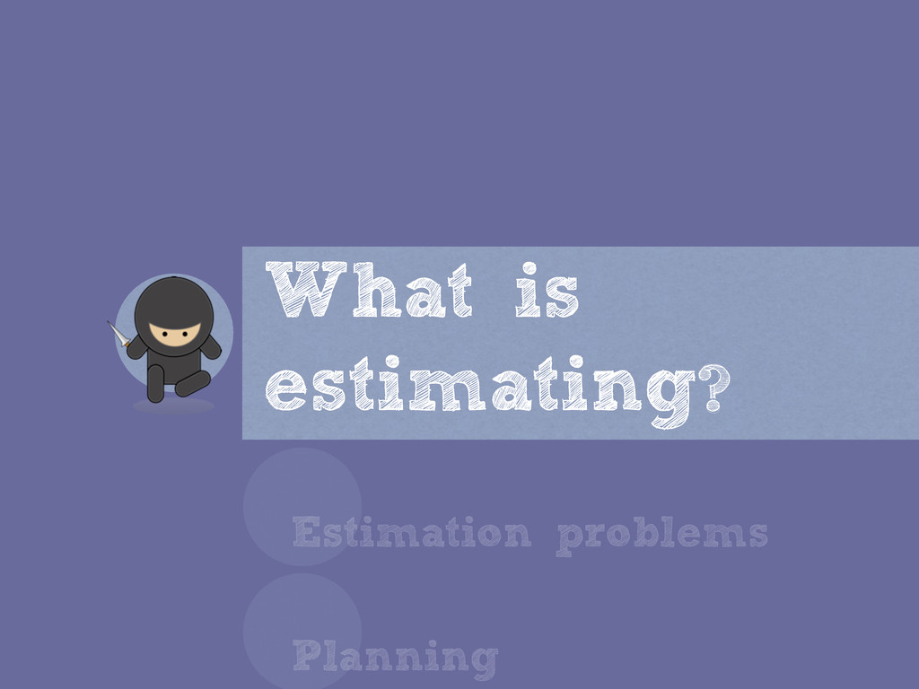 What is estimating? Estimation problems Plannin...