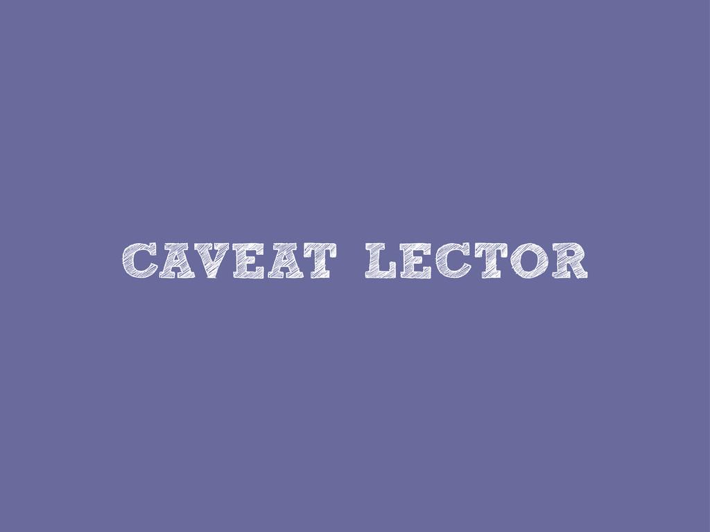 CAVEAT LECTOR