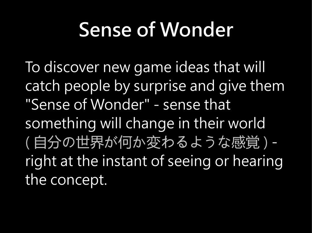 Sense of Wonder To discover new game ideas that...