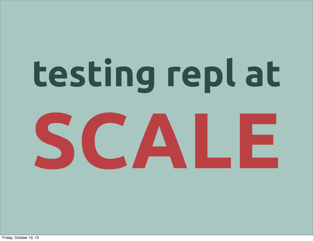 testing repl at SCALE Friday, October 19, 12