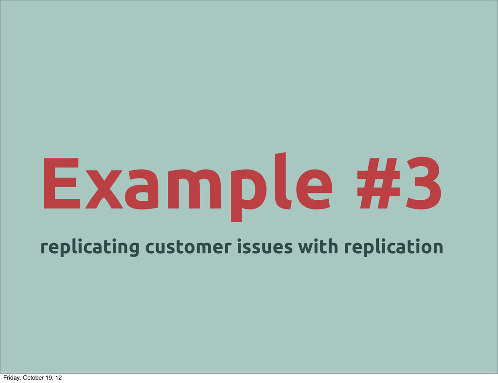 Example #3 replicating customer issues with rep...