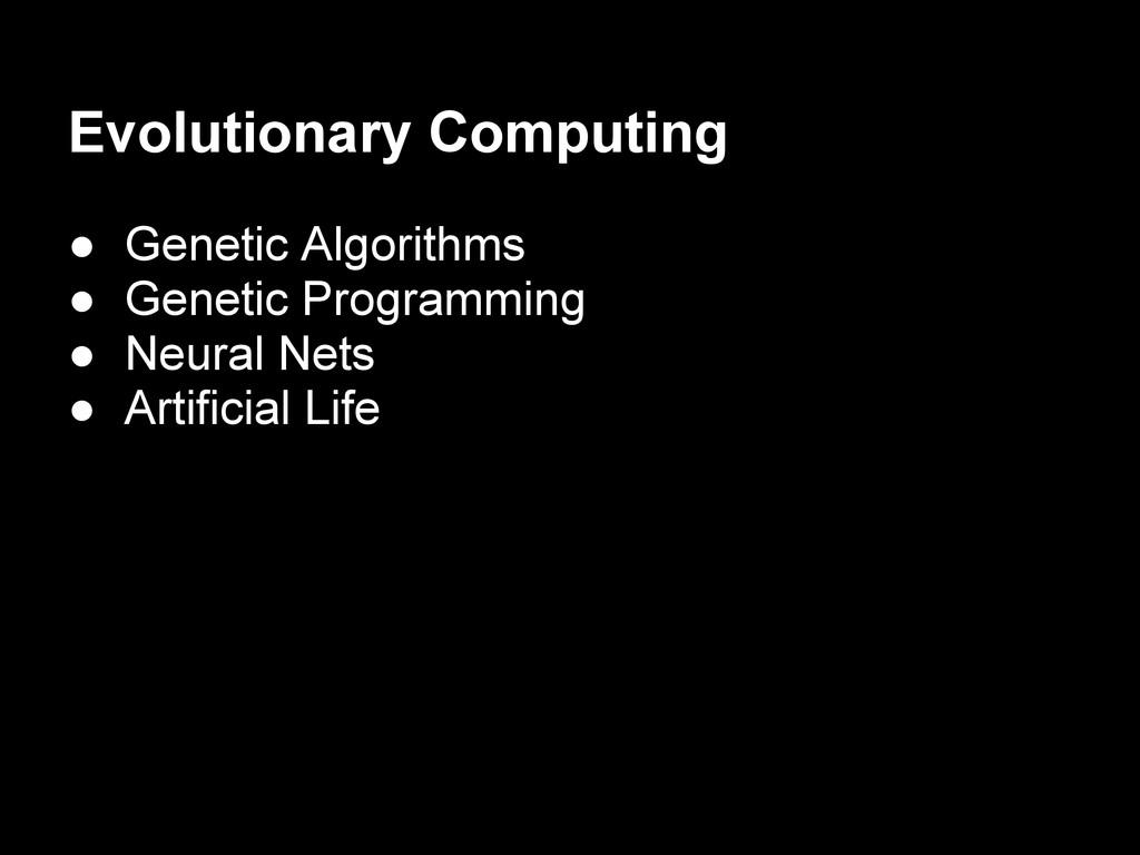 ● Genetic Algorithms ● Genetic Programming ● Ne...