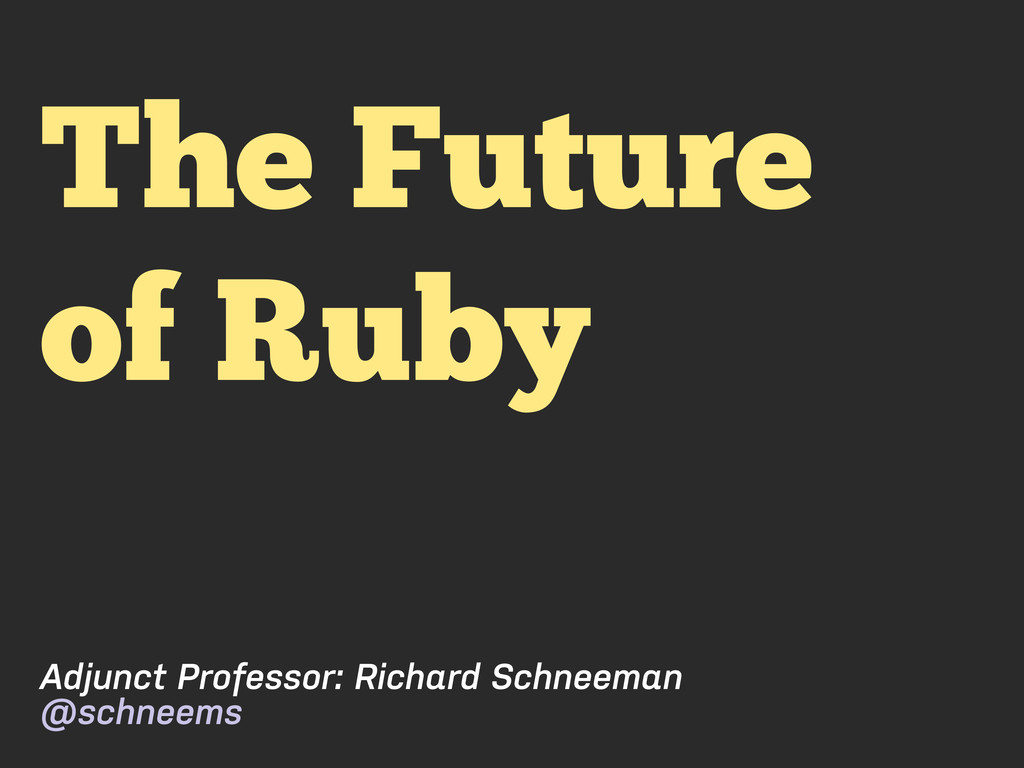 The Future of Ruby Adjunct Professor: Richard S...