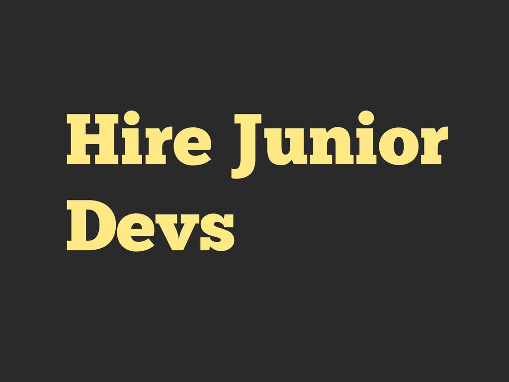 Hire Junior Devs