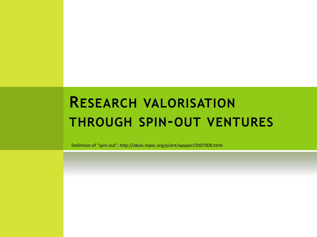 RESEARCH VALORISATION THROUGH SPIN-OUT VENTURES...
