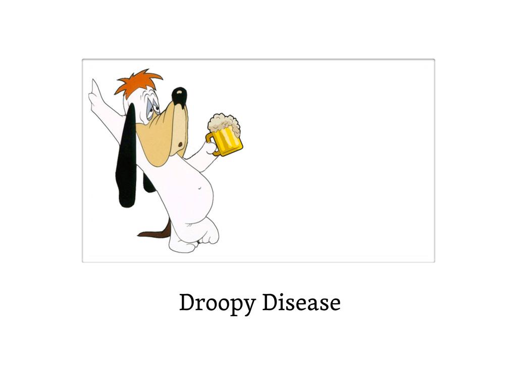 Droopy Disease