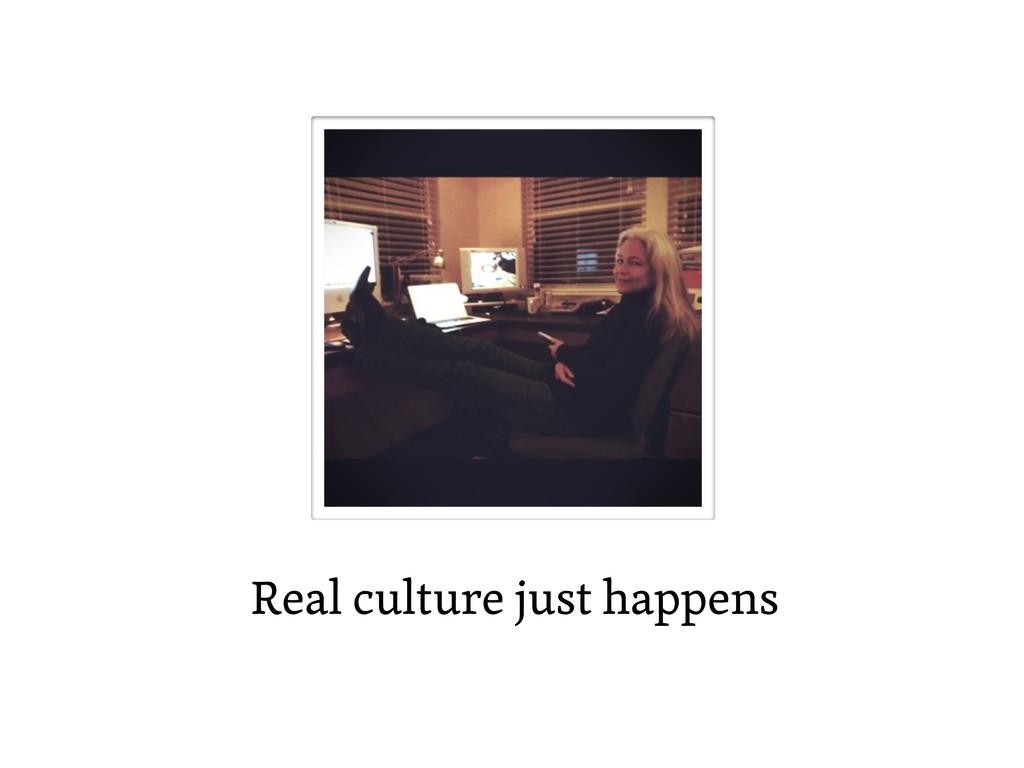 Real culture just happens