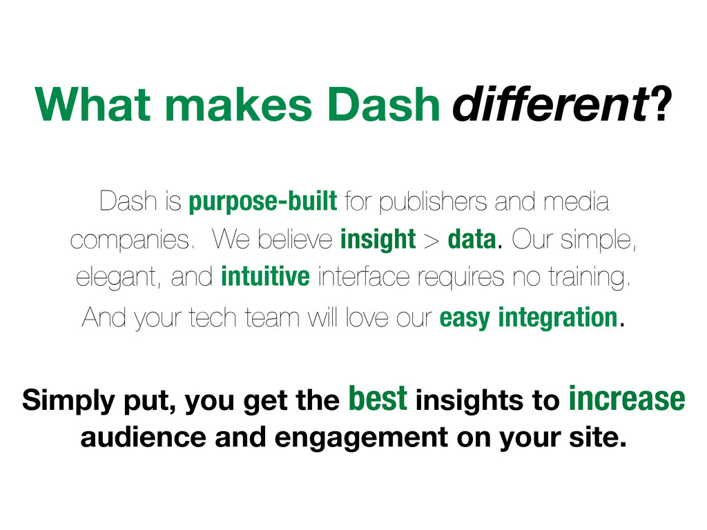 What makes Dash different? Dash is purpose-built...