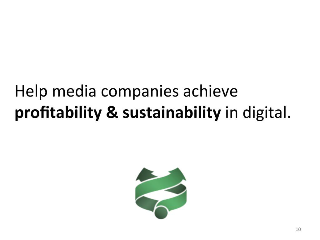 10  Help media companies achieve ...
