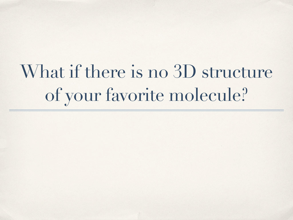 What if there is no 3D structure of your favori...